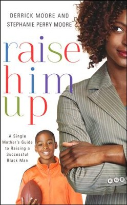 Raise Him Up: A Single Mother's Guide to Raising a Successful Black Man  -     By: Derrick Moore, Stephanie Perry Moore