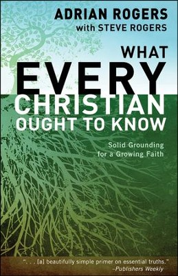 What Every Christian Ought to Know: Solid Grounding for a Growing Faith, Trade Paper  -     By: Adrian Rogers