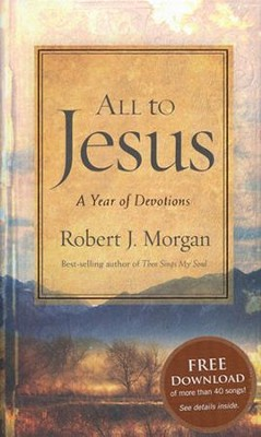 All to Jesus: A Year of Devotions  -     By: Robert J. Morgan