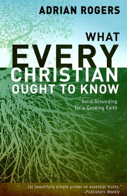 What Every Christian Ought to Know: Solid Grounding for a Growing Faith, Hardcover  -     By: Adrian Rogers