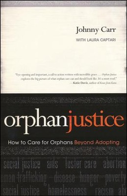 Orphan Justice: How to Care for Orphans Beyond Adopting  -     By: Johnny Carr & Laura Captari