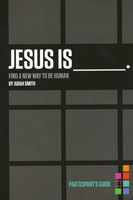 Jesus Is: Find a New Way to Be Human, Participant's Guide  -     By: Judah Smith