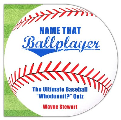 Name That Ballplayer: The Ultimate Baseball Whodunnit? Quiz  -     By: Wayne Stewart