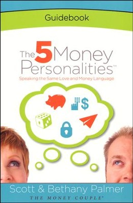 The 5 Money Personalities Guidebook  -     By: Scott Palmer, Bethany Palmer