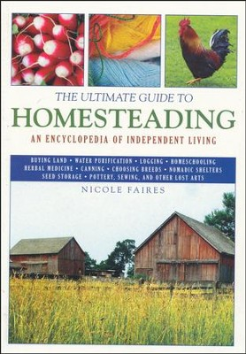 The Ultimate Guide to Homesteading: An Encyclopedia of Independent Living  -     By: Nicole Faires