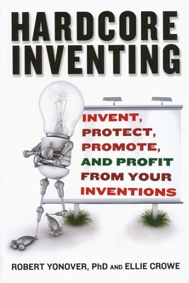Hardcore Inventing   -     By: Robert Yonover Ph.D.