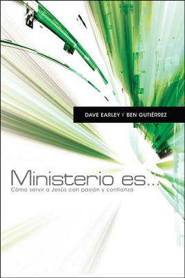 Ministerio es...,C&#243mo servir a Jes&#250s con pasi&#243n y confianza, Ministry Is...How to Serve Jesus with Passion and Confidence  -     By: Dave Early, Ben Guti&#233rrez