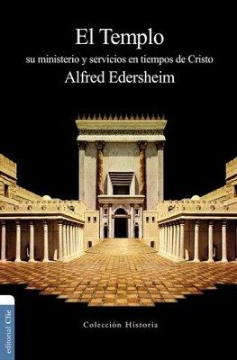 El Templo: Su Ministerio y Servicios en Tiempo de Cristo  (The Temple: Its Ministry and Services)  -     By: Alfred Edersheim