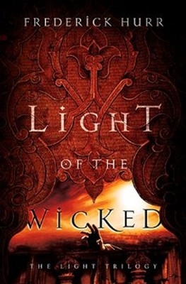 Light of the Wicked, Light Trilogy Series #1       -     By: Frederick Hurr