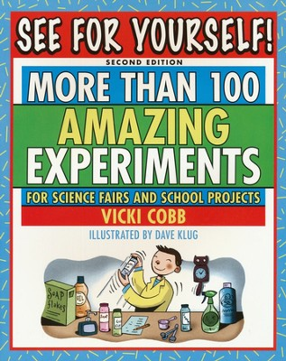 See For yourself! 2nd Edition; More Than 100 Amazing Experiments  -     By: Vicki Cobb