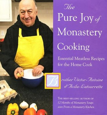 The Pure Joy of Monastery Cooking; Essential Meatless Recipes for the Home Cook  -     By: Victor-Antoine d'Avila Latourrette