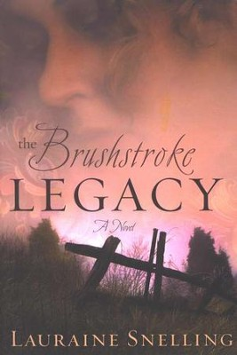 The Brushstroke Legacy   -     By: Lauraine Snelling