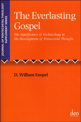 The Everlasting Gospel: The Significance Of Eschatology In The Development Of Pentecostal Thought  -     By: D. William Faupel