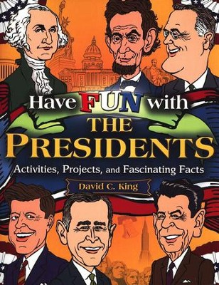 Have Fun with the Presidents: Activities, Projects, and Fascinating Facts  -     By: David C. King