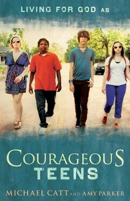 Courageous Teens  -     By: Michael Catt, Amy Parker