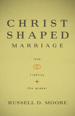 Christ-Shaped Marriage: Love, Fidelity, and the Gospel  -     By: Russell D. Moore