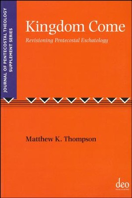 Kingdom Come: Revisioning Pentecostal Eschatology  -     By: Matthew K. Thompson