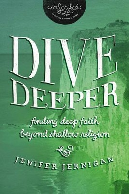 Dive Deeper: Finding Deep Faith Beyond Shallow Religion   -     By: Jenifer Jernigan