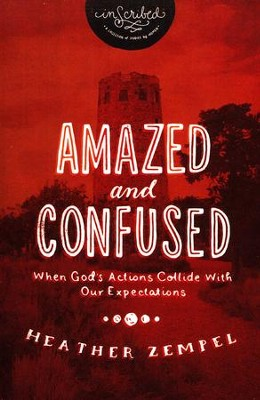 Amazed and Confused: When God's Actions Collide with Our Expectations  -     By: Heather Zempel