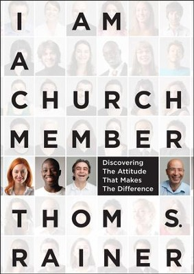 I Am a Church Member: Discovering the Attitude that Makes the Difference  -     By: Thom S. Rainer