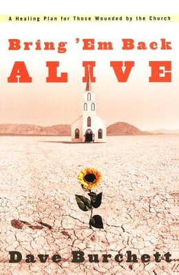 Bring 'Em Back Alive: A Healing Plan for those Wounded by the Church  -     By: Dave Burchett