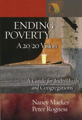 Ending Poverty: A 20/20 Vision: A Guide for Individuals and Congregations  -     By: Nancy Maeker, Peter Rogness