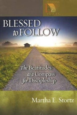 Blessed to Follow: The Beatitudes as a Compass for Discipleship  -     By: Martha E. Stortz