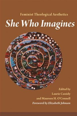 She Who Imagines: Feminist Theological Aesthetics  -     By: Laurie Cassidy, Maureen H. O'Connell