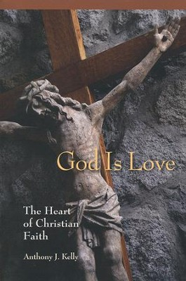 God is Love : The Heart of Christian Faith  -     By: Anthony J. Kelly