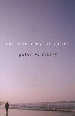 The Anatomy of Grace  -     By: Peter W. Marty