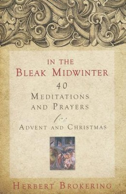 In the Bleak Midwinter: Forty Meditations and Prayers for Advent and Christmas  -     By: Herbert Brokering