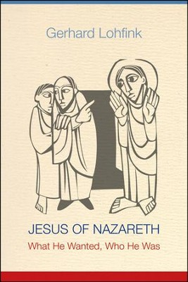 Jesus of Nazareth : What He Wanted, Who He Was  -     By: Gerhard Lohfink