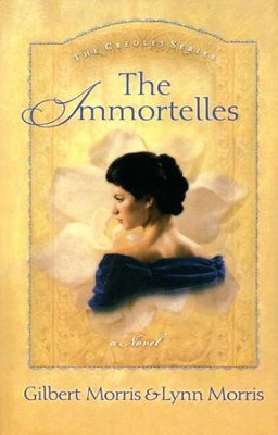 The Immortelles, Creole Series #2   -     By: Gilbert Morris, Lynn Morris