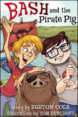 Bash and the Pirate Pig  -     By: Burton Cole