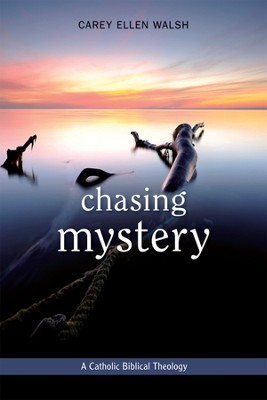 Chasing Mystery : A Catholic Biblical Theology  -     By: Carey Ellen Walsh