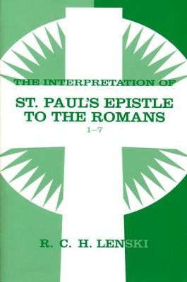 Interpretation of St. Paul's Epistle to the Romans 1-7, Vol 1  -     By: R.C.H. Lenski