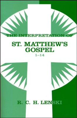 Interpretation of St. Matthew's Gospel, Chapters 1-14, Vol. 1  -     By: R.C.H. Lenski