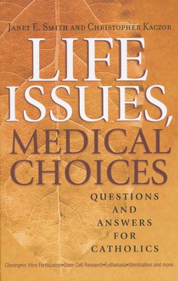 Life Issues, Medical Choices: Questions and Answers for Catholics  -     By: Janet E. Smith, Christopher Kaczor