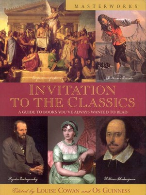 Invitation to the Classics   -     Edited By: Louise Cowan, Os Guinness     By: Edited by Louise Cowan & Os Guinness