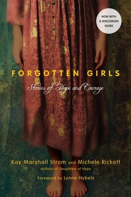 Forgotten Girls (Expanded Edition): Stories of Hope and Courage - eBook  -     By: Kay Marshall Strom, Michele Rickett, Lynne Hybels