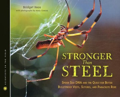 Stronger Than Steel, Spider Silk DNA & the Quest for  Better Bulletproof Vests, Sutures, and Parachute Rope  -     By: Bridget Heos, Andy Comins