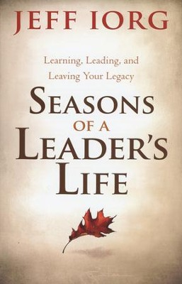 Seasons of a Leader's Life: Learning, Leading, and Leaving Your Legacy  -     By: Jeff Lorg