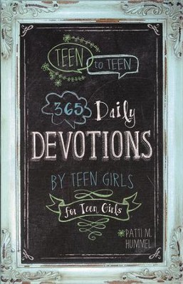 Teen to Teen: 365 Daily Devotions by Teen Girls for Teen Girls  -     Edited By: Patti Hummel