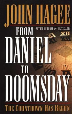 From Daniel To Doomsday:  The Countdown Has Begun  -     By: John Hagee