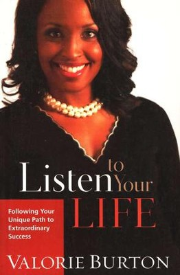 Listen to Your Life: Following Your Unique Path to Extraordinary Success  -     By: Valorie Burton