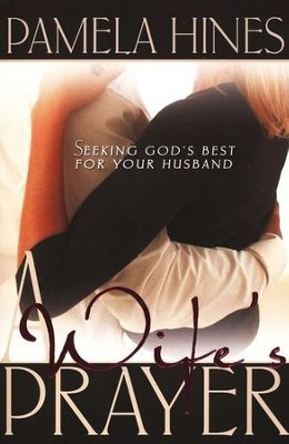 A Wife's Prayer: Seeking God's Best for Your Husband   -     By: Pamela Hines