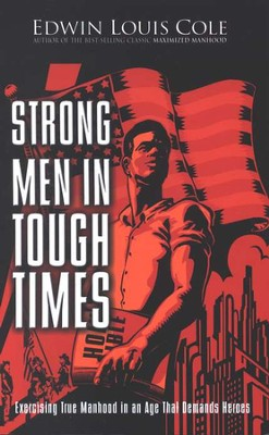 Strong Men In Tough Times: Exercising True Manhood in an Age that Demands Heroes  -     By: Edwin Louis Cole