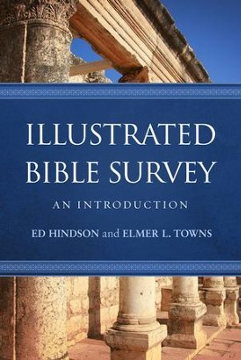 Illustrated Bible Survey: An Introduction  -     By: Ed Hindson, Elmer L. Towns