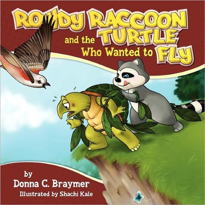 Rowdy Raccoon and the Turtle Who Wanted to Fly (New)  -     By: Donna C. Braymer     Illustrated By: Shachi Kale
