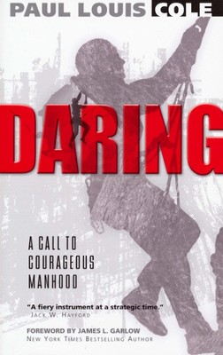 Daring: A Call to Courageous Manhood  -     By: Paul Louis Cole